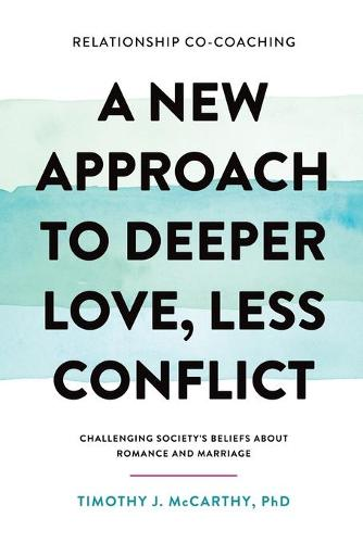 Relationship Co-Coaching: A New Approach to Deeper Love, Less Conflict! Challenging Society's Beliefs about Romance and Marriage (Paperback)