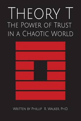 Theory T: The Power of Trust in a Chaotic World (Paperback)
