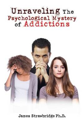 Unraveling the Psychological Mystery of Addictions (Paperback)