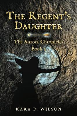 The Regent's Daughter: The Aurora Chronicles, Book 1 - Aurora Chronicles 1 (Paperback)