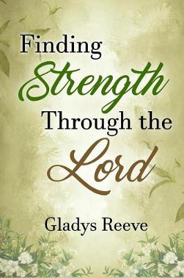 Finding Strength Through the Lord: How Faith and Poetry Can Help Overcome Devastating Grief (Paperback)