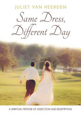 Same Dress, Different Day: A Spiritual Memoir of Addiction and Redemption (Paperback)