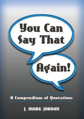 You Can Say That Again!: A Compendium of Quotes (Paperback)