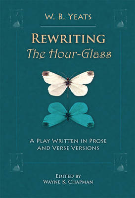 Rewriting The Hour-Glass: A Play Written in Prose and Verse Versions - Clemson University Press (Hardback)