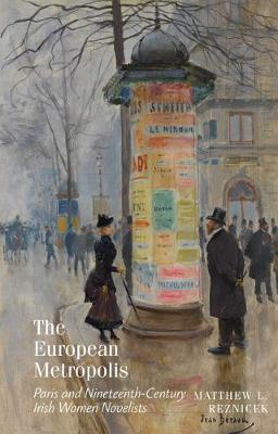 The European Metropolis: Paris and Nineteenth-Century Irish Women Novelists - Clemson University Press (Hardback)