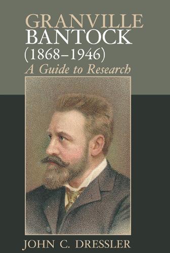 Granville Bantock (1868-1946): A Guide to Research - Clemson University Press (Hardback)
