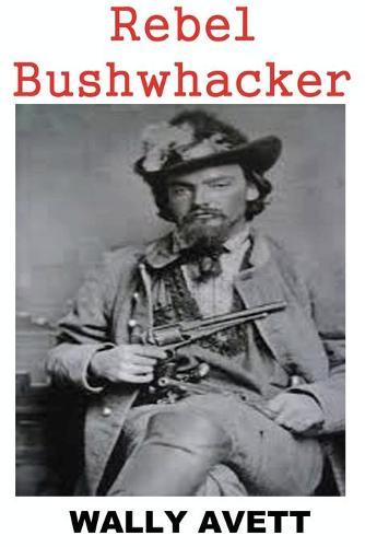 Rebel Bushwhacker (Paperback)
