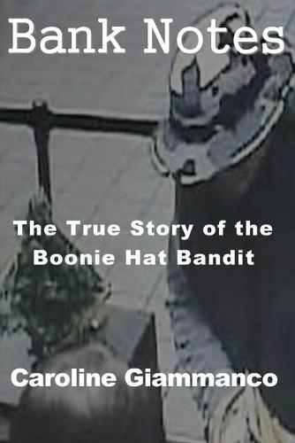 Bank Notes: The True Story of the Boonie Hat Bandit (Paperback)