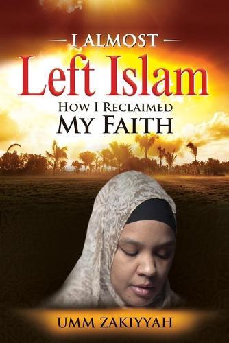 I Almost Left Islam: How I Reclaimed My Faith (Paperback)