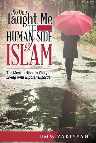 No One Taught Me the Human Side of Islam: The Muslim Hippie's Story of Living with Bipolar Disorder (Paperback)