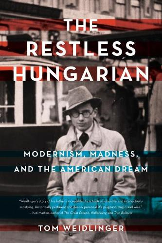 The Restless Hungarian: Modernism, Madness, and The American Dream (Paperback)