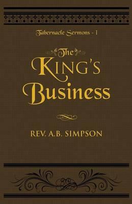 The King's Business: Tabernacle Sermons I - Tabernacle Sermons 1 (Paperback)