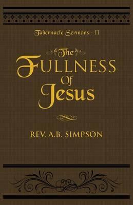 The Fullness of Jesus: Tabernacle Sermons II - Tabernacle Sermons 2 (Paperback)