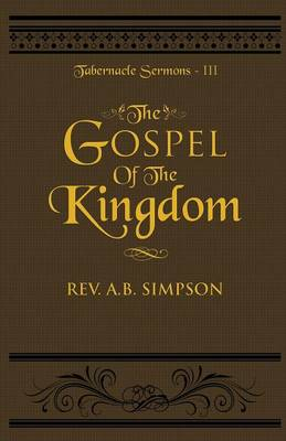 The Gospel of the Kingdom: Tabernacle Sermons III - Tabernacle Sermons 3 (Paperback)