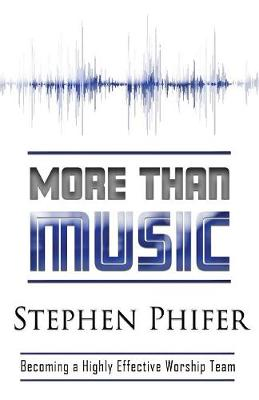 More Than Music: Becoming a Highly Effective Worship Team (Paperback)