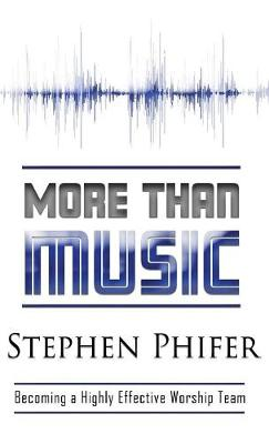 More Than Music: Becoming a Highly Effective Worship Team (Hardback)