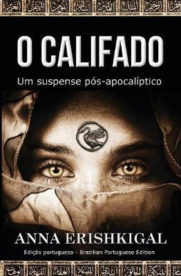 O Califado: Um Suspense P s-Apocal ptico: (Edi  o Portuguesa) (Portuguese Edition) (Paperback)