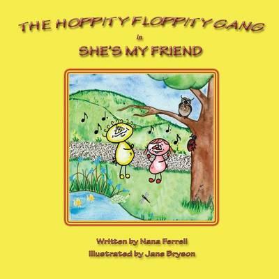 The Hoppity Floppity Gang in She's My Friend (Paperback)