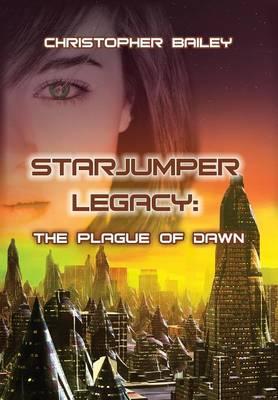 The Plague of Dawn - Starjumper Legacy, Book 3 (Hardback)