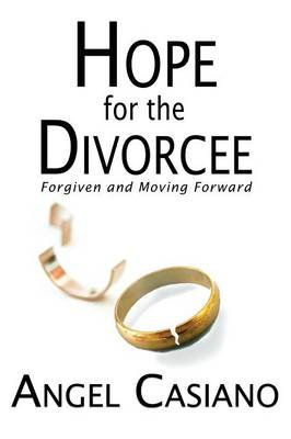 Hope for the Divorcee: Forgiven and Moving Forward (Paperback)