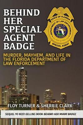 Behind Her Special Agent Badge: Murder, Mayhem, and Life in the Florida Department of Law Enforcement (Paperback)