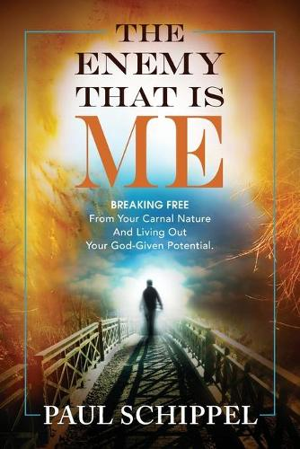 The Enemy That Is Me: Breaking Free from Your Carnal Nature and Living Out Your God-Given Potential (Paperback)