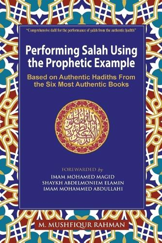 Performing Salah Using the Prophetic Example (Color): Based on Authentic Hadiths from the Six Most Authentic Books (Paperback)