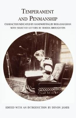 Temperament and Penmanship: Character Indicated by Handwriting by Rosa Baughan with Selected Letters by Rhoda Broughton (Paperback)