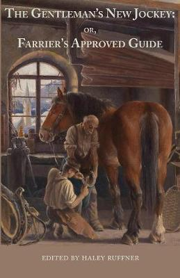 The Gentleman's New Jockey: Or, Farrier's Approved Guide (Paperback)