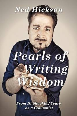 Pearls of Writing Wisdom: From 16 Shucking Years as a Columnist (Paperback)