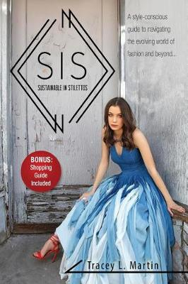Sustainable in Stilettos: A Style-Conscious Guide to Navigating the Evolving World of Fashion and Beyond (Paperback)