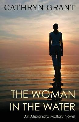 The Woman in the Water: (a Psychological Suspense Novel): (Alexandra Mallory Book 2) - Alexandra Mallory 2 (Paperback)