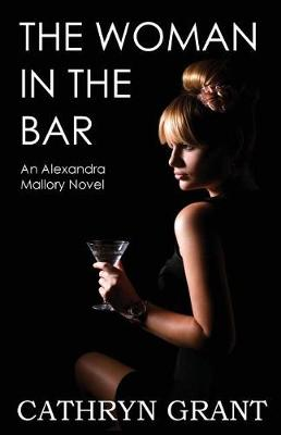 The Woman in the Bar: (a Psychological Suspense Novel): (Alexandra Mallory Book 5) - Alexandra Mallory 5 (Paperback)