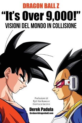 Dragon Ball Z It's Over 9,000! Visioni del mondo in collisione (Paperback)