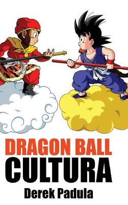 Dragon Ball Cultura Volumen 1: Origen - Dragon Ball Cultura 1 (Hardback)