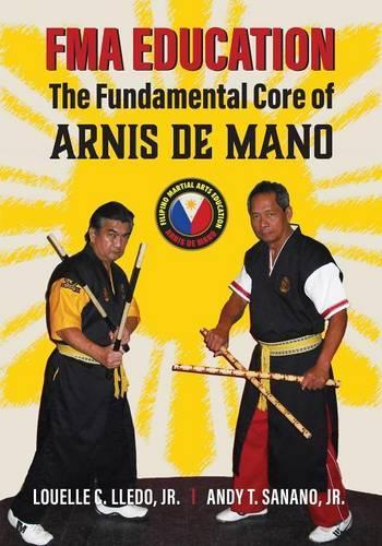 Fma Education: The Fundamental Core of Arnis de Mano (Paperback)