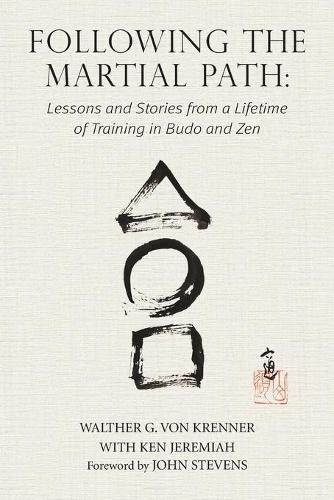 Following the Martial Path: Lessons and Stories from a Lifetime of Training in Budo and Zen (Paperback)