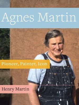 Agnes Martin: Pioneer, Painter, Icon (Paperback)