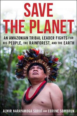 Save The Planet: An Amazonian Tribal Leader Fights for His People, The Rainforest, and The Earth (Paperback)