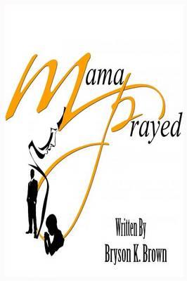 Mama Prayed (Paperback)