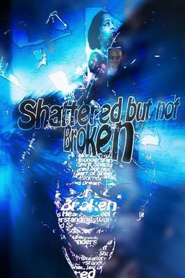 Shattered But Not Broken (Paperback)