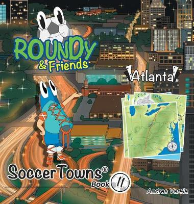 Roundy and Friends: Soccertowns Book 11 - Atlanta - Soccertowns 11 (Hardback)