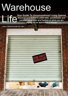 Warehouse Life - Guide to Unconventional Living Spaces (Paperback)