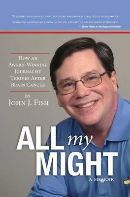 All My Might: How an Award-Winning Journalist Thrives After Brain Cancer (Hardback)