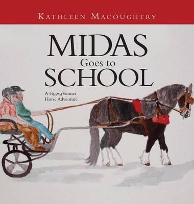Midas Goes to School: A Gypsy Vanner Horse Adventure (Hardback)