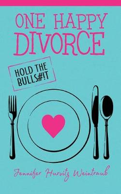 One Happy Divorce: Hold the Bulls#!t (Paperback)