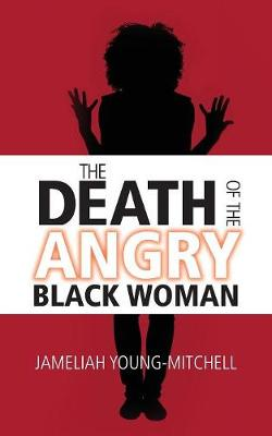 The Death of the Angry Black Woman (Paperback)