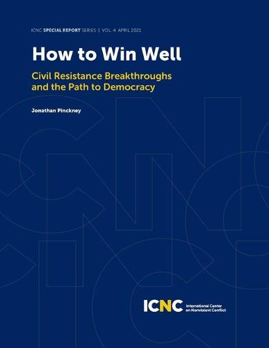 How to Win Well: Civil Resistance Breakthroughs and the Path to Democracy - Icnc Special Report 4 (Paperback)
