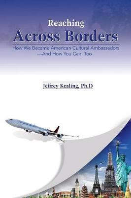 Reaching Across Borders: How We Became American Cultural Ambassadors and How You Can, Too (Paperback)