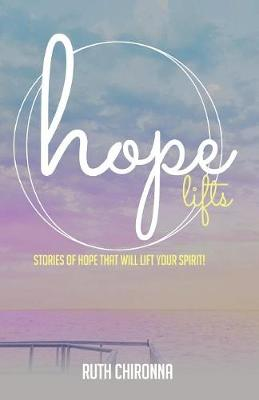 Hope Lifts: Stories of Hope That Will Lift Your Spirit! (Paperback)